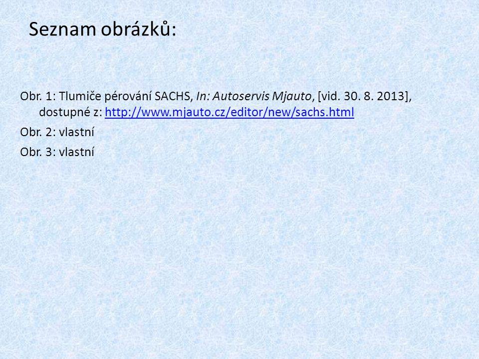 Seznam obrázků: Obr. 1: Tlumiče pérování SACHS, In: Autoservis Mjauto, [vid. 30. 8. 2013], dostupné z: http://www.mjauto.cz/editor/new/sachs.html.